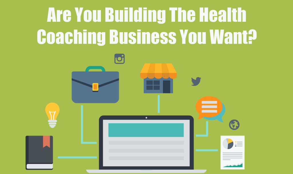 Are You Building The Health Coaching Business You Want?